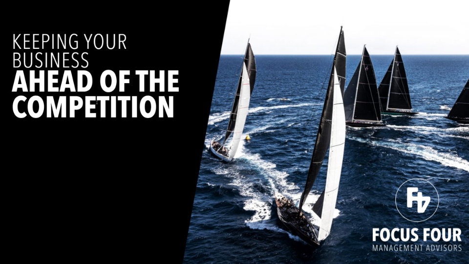 FOCUS FOUR | Keeping Your Business Ahead Of The Competition